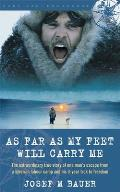 As Far as My Feet Will Carry Me: The Extraordinary True Story of One Man's Escape from a Siberian Labor Camp and His 3-Year Trek to Freedom Cover