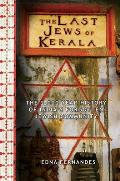 Last Jews of Kerala The Two Thousand Year History of Indias Forgotten Jewish Community