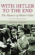With Hitler to the End the Memoir of Hitlers Valet