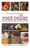 The Joy of Keeping a Root Cellar: Canning, Freezing, Drying, Smoking and Preserving the Harvest