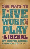 538 Ways to Live, Work, and Play Like a Liberal Cover