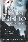 La Cuba de Castro y Despues...: Entre La Historia y La Biografia