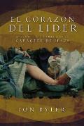 El Corazon del Lider: Aprender A Liderar Con el Caracter de Jesus = The Heart of Leader