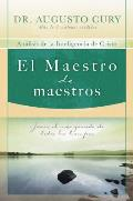 El Maestro de Maestros: Jesus, El Educador Mas Grande de Todos Los Tiempos