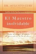 El Maestro Inolvidable: Jesus, El Mayor Formador de Pensadores de La Historia