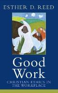 Good Work: Christian Ethics in the Workplace (Sarum Theological Lectures)