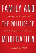 Family and the Politics of Moderation: Private Life, Public Goods, and the Rebirth of Social Individualism