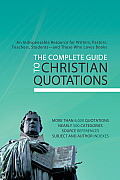 The Complete Guide to Christian Quotations: An Indispensable Resource for Writers, Pastors, Teachers, Students--And Those Who Loves Books