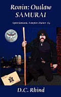 Ronin: Outlaw Samurai - Agent Samurai, Vampire-Hunter Book 4