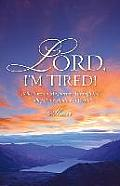 Lord, I'm Tired!