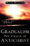 Gradualism the Stealth of Antichrist