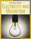 Electricity and Magnetism (Real World Science)
