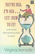 You're Old, I'm Old... Get Used to It!: 20 Reasons Why Growing Old Is Great (Large Print) (Center Point Platinum Nonfiction)