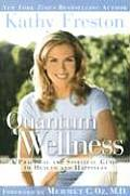 Quantum Wellness A Practical & Spiritual Guide to Health & Happiness