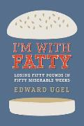 I'm with Fatty: Losing Fifty Pounds in Fifty Miserable Weeks Cover