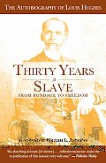 Thirty Years a Slave: From Bondage to Freedom: The Autobiography of Louis Hughes: The Institution of Slavery as Seen on the Plantation in the Home of the Planter