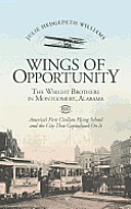 Wings of Opportunity: The Wright Brothers in Montgomery, Alabama, 1910: America's First Civilian Flying School and the City That Capitalized on It