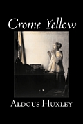 Crome Yellow by Aldous Huxley, Science Fiction, Classics, Literary