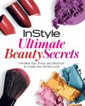 Instyle Ultimate Beauty Secrets: The Best Tips and Shortcuts to Create Your Perfect Look Cover