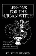 Lessons for the Urban Witch: Witchcraft and Magick for Urban Wiccans: Wicca and Magick for Modern Witches