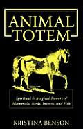 Animal Totem Guide: The Spiritual & Magickal Powers of Mammals, Birds, Insects, and Fish: Animal Totems, Animal Guides, and Spiritual Anim