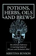 Potions, Herbs, Oils & Brews: The Reference Guide for Potions, Herbs, Incense, Oils, Ointments, and Brews