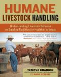 Humane Livestock Handling: Understanding Livestock Behavior and Building Facilities for Healthier Animals (08 Edition)