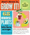 Don't Throw It, Grow It!: 68 Windowsill Plants from Kitchen Scraps Cover