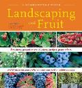 Landscaping with Fruit: Strawberry Ground Covers, Blueberry Hedges, Grape Arbors, and 39 Other Luscious Fruits to Make Your Yard an Edible Par