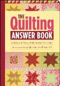 The Quilting Answer Book: Solutions to Every Problem You'll Ever Face; Answers to Every Question You'll Ever Ask Cover