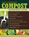 The Complete Compost Gardening Guide: Banner Batches, Grow Heaps, Comforter Compost, and Other Amazing Techniques for Saving Time and Money, and Producing the Most Flavorful, Nutritious Vegetables Eve