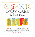 Organic Body Care Recipes: 175 Homemade Herbal Formulas for Glowing Skin and a Vibrant Self