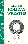 Making Holiday Wreaths: (Storey's Country Wisdom Bulletin a-262)