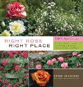 Right Rose, Right Place: 359 Perfect Choices for Beds, Borders, Hedges and Screens, Containers, Fences, Trellises, and More