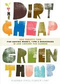 The Dirt-Cheap Green Thumb: 400 Thrifty Tips for Saving Money, Time, and Resources as You Garden Cover