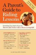 A Parent's Guide to Riding Lessons: Everything You Need to Know to Survive and Thrive with a Horse-Loving Kid