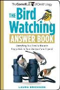 The Bird Watching Answer Book: Everything You Need to Know to Enjoy Birds in Your Backyard and Beyond (Cornell Lab of Ornithology) Cover
