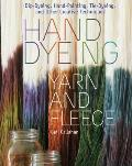 Hand Dyeing Yarn and Fleece: Custom-Color Your Favorite Fibers with Dip-Dyeing, Hand-Painting, Tie-Dyeing, and Other Creative Techniques Cover