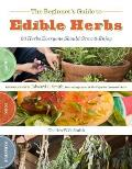 The Beginner's Guide to Edible Herbs: 26 Herbs Everyone Should Grow & Enjoy