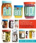 Put 'em Up!: A Comprehensive Home Preserving Guide for the Creative Cook, from Drying and Freezing to Canning and Pickling Cover