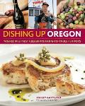 Dishing Up Oregon: 145 Recipes That Celebrate Farm-To-Table Flavors Cover