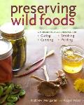 Preserving Wild Foods: A Modern Forager's Recipes for Curing, Canning, Smoking, and Pickling