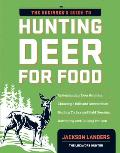 The Beginner's Guide to Hunting Deer for Food (Beginner's Guide To...) Cover