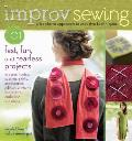 Improv Sewing: 101 Fast, Fun, and Fearless Projects Cover