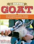 The Backyard Goat: An Introductory Guide to Keeping and Enjoying Pet Goats, from Feeding and Housing to Making Your Own Cheese Cover