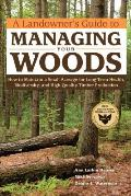 A Landowner's Guide to Managing Your Woods: How to Maintain a Small Acreage for Long-Term Health, Biodiversity, and High-Quality Timber Production Cover