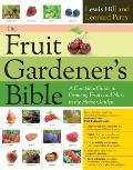 The Fruit Gardener's Bible: A Complete Guide to Growing Fruits and Berries in the Home Garden