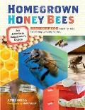 Homegrown Honey Bees: An Absolute Beginner's Guide to Beekeping Your First Year, from Hiving to Honey Harvest