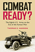 Combat Ready?: The Eighth U.S. Army on the Eve of the Korean War (Williams-Ford Texas A&M University Military History)