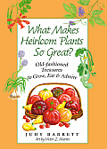 What Makes Heirloom Plants So Great?: Old-Fashioned Treasures to Grow, Eat, and Admire